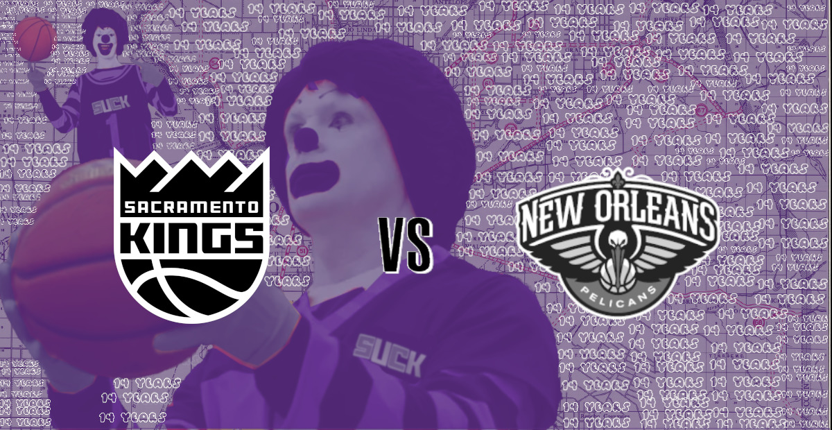 Kings vs. Pelicans Preview: In The End, It Doesn't Even Matter